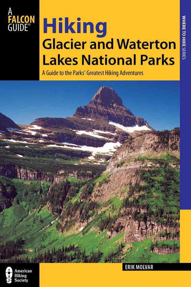 Hiking Glacier and Waterton National Parks By Molvar, Erik