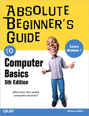 Absolute Beginner's Guide to Computer Basics By Miller, Michael